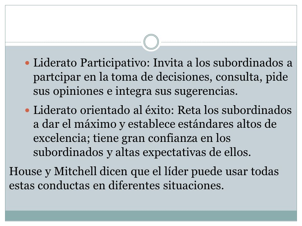 Liderato Participativo: Invita a los subordinados a partcipar en la toma de decisiones, consulta, pide sus opiniones e integra sus sugerencias.