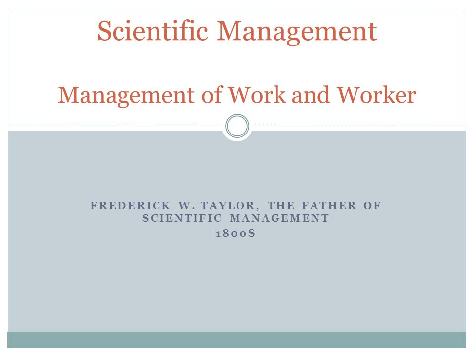 Scientific Management Management of Work and Worker