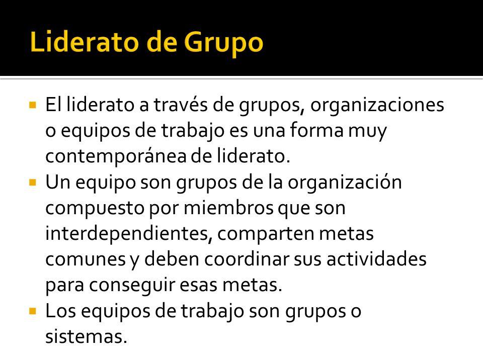 Liderato de Grupo El liderato a través de grupos, organizaciones o equipos de trabajo es una forma muy contemporánea de liderato.