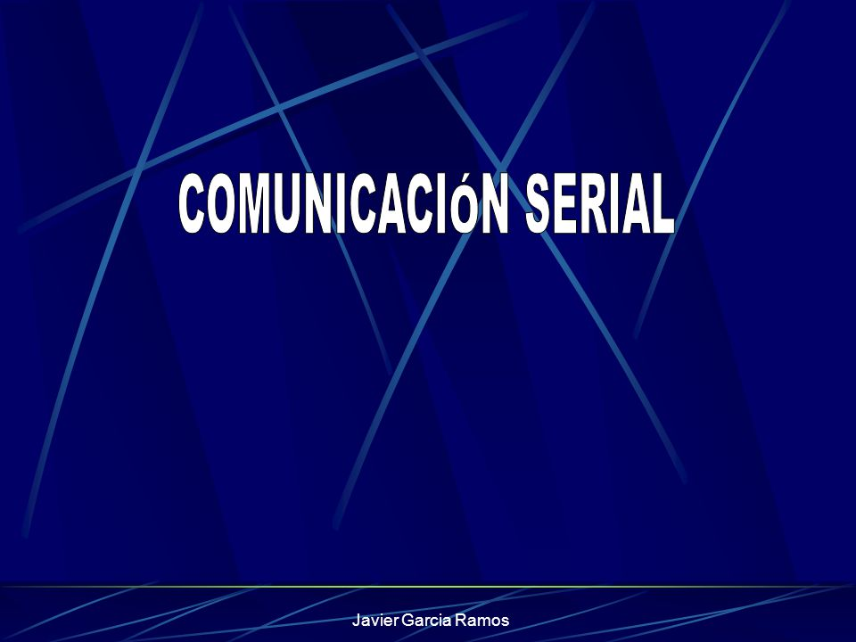 COMUNICACIÓN SERIAL Javier Garcia Ramos