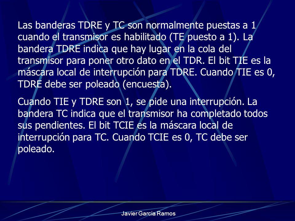 Las banderas TDRE y TC son normalmente puestas a 1 cuando el transmisor es habilitado (TE puesto a 1). La bandera TDRE indica que hay lugar en la cola del transmisor para poner otro dato en el TDR. El bit TIE es la máscara local de interrupción para TDRE. Cuando TIE es 0, TDRE debe ser poleado (encuesta).