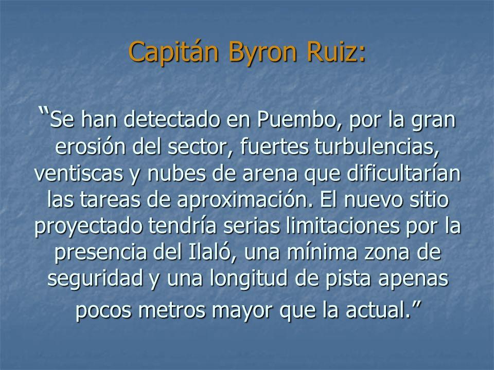 Capitán Byron Ruiz: Se han detectado en Puembo, por la gran erosión del sector, fuertes turbulencias, ventiscas y nubes de arena que dificultarían las tareas de aproximación.