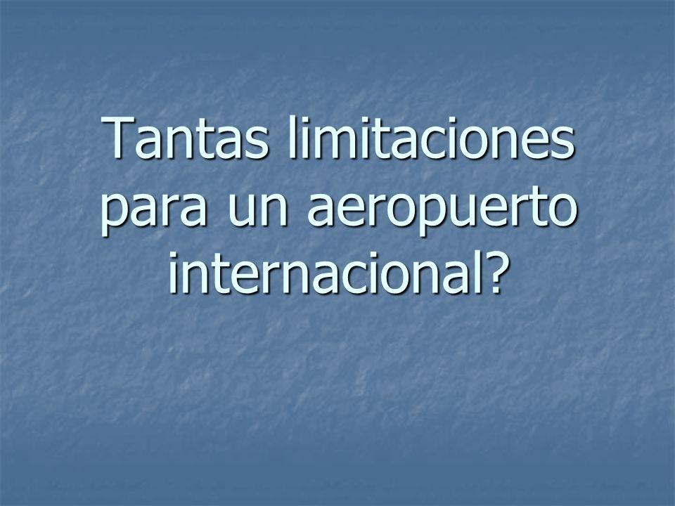 Tantas limitaciones para un aeropuerto internacional