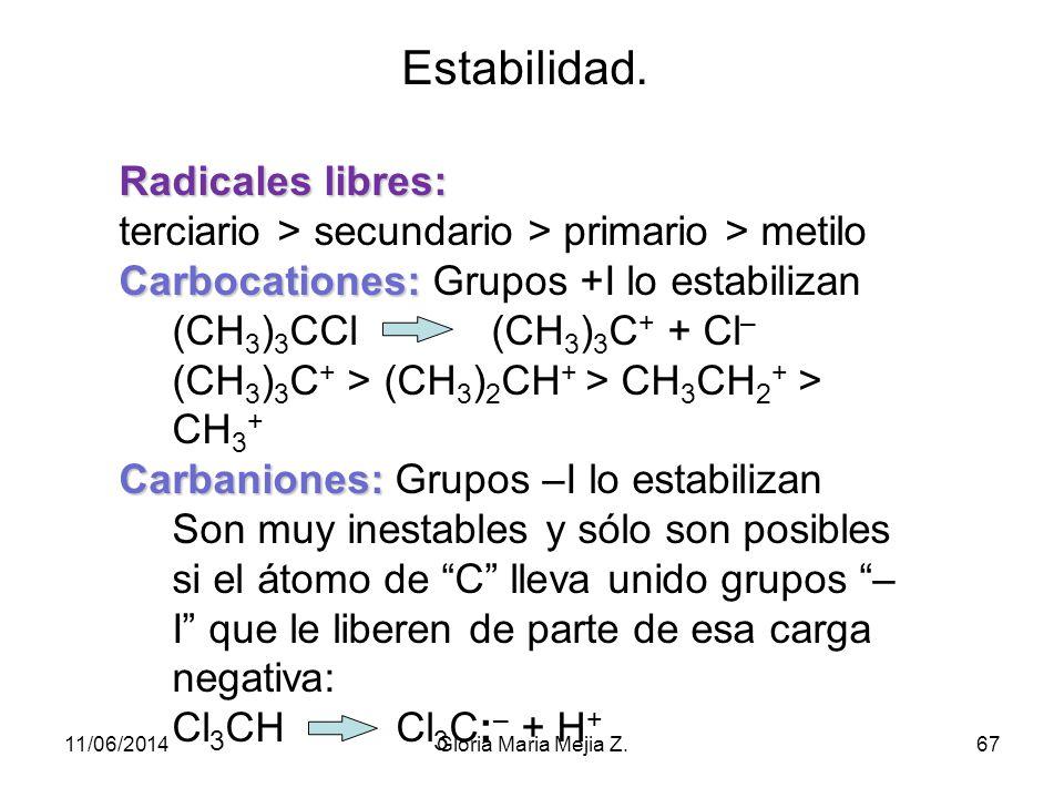 Estabilidad. Radicales libres: terciario > secundario > primario > metilo. Carbocationes: Grupos +I lo estabilizan.