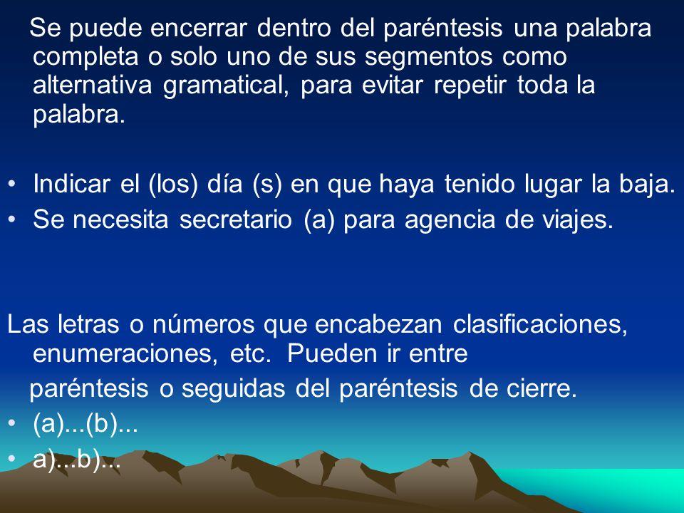 Se puede encerrar dentro del paréntesis una palabra completa o solo uno de sus segmentos como alternativa gramatical, para evitar repetir toda la palabra.