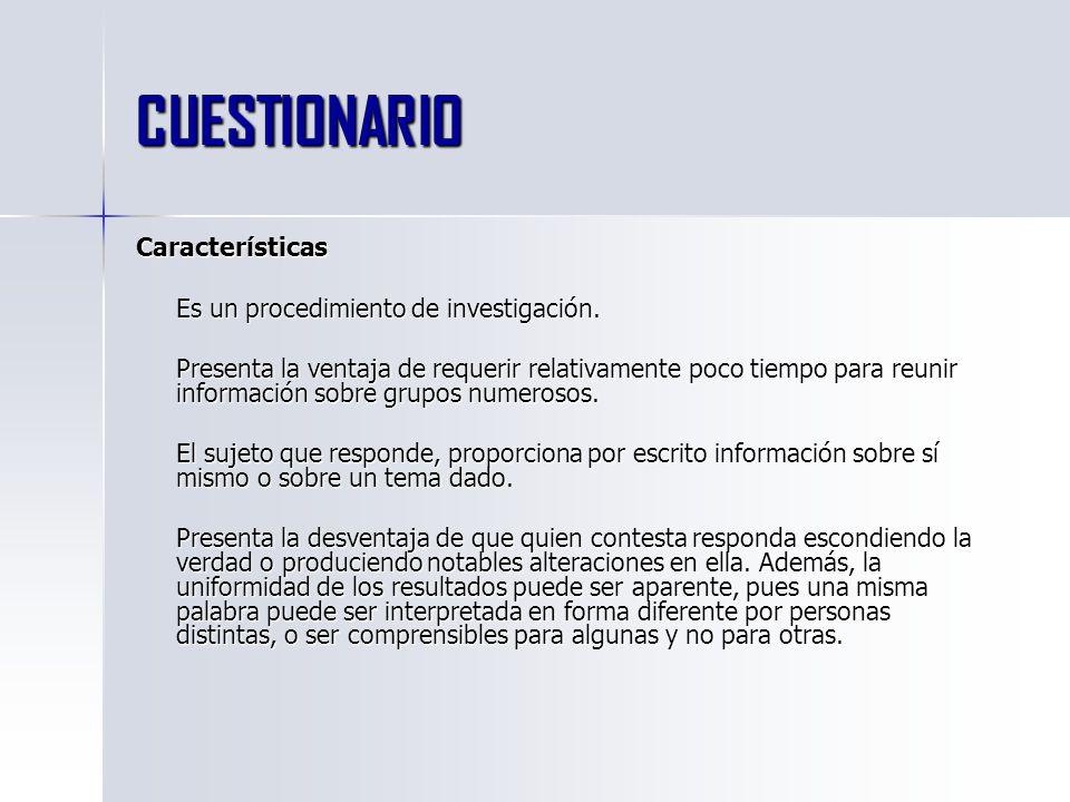 CUESTIONARIO Características Es un procedimiento de investigación.
