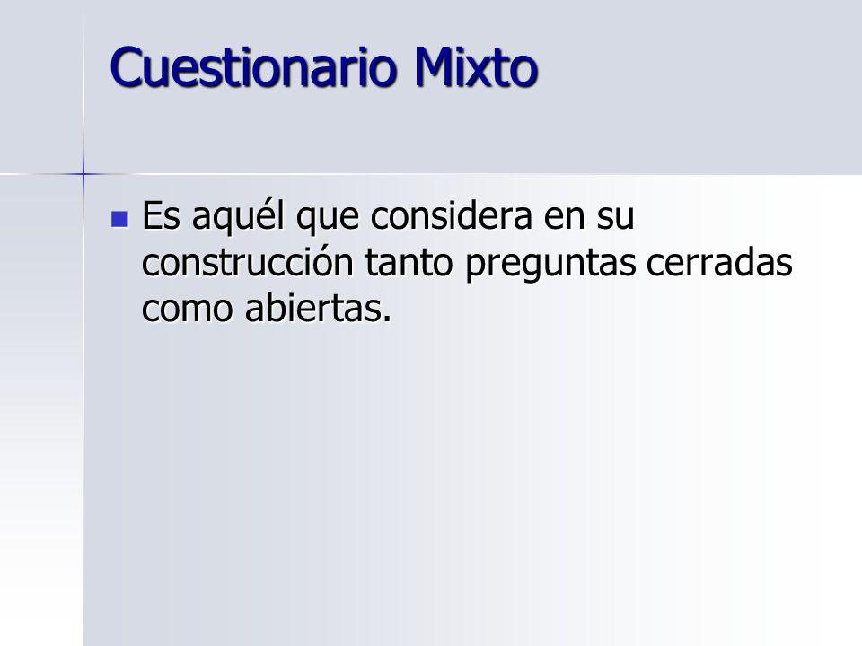 Cuestionario Mixto Es aquél que considera en su construcción tanto preguntas cerradas como abiertas.