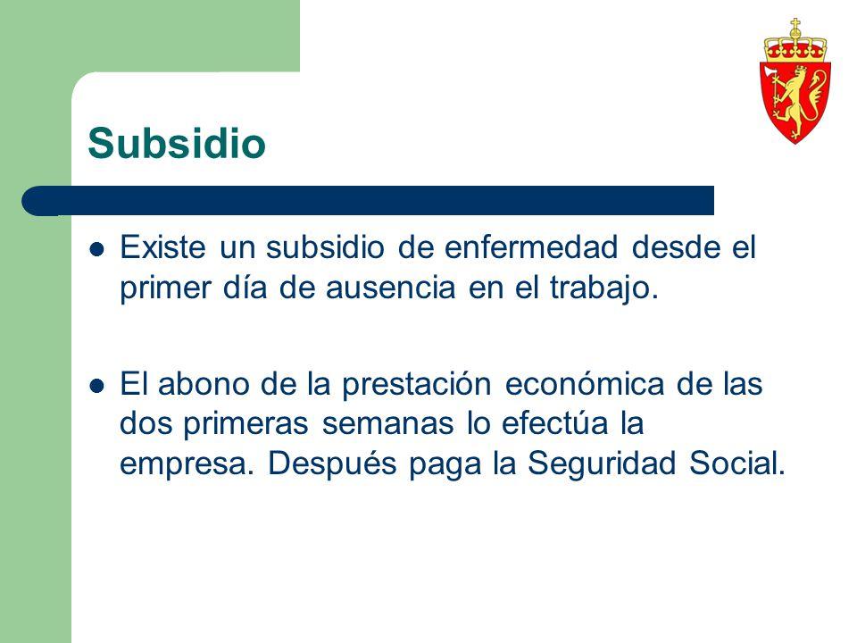 Subsidio Existe un subsidio de enfermedad desde el primer día de ausencia en el trabajo.