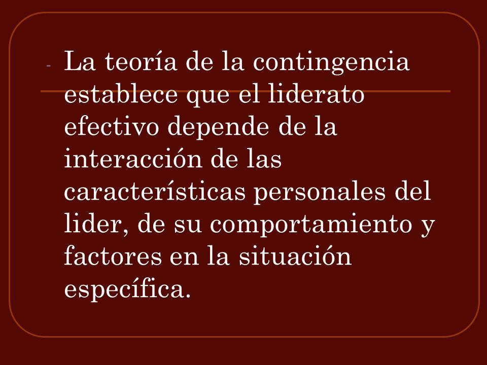 La teoría de la contingencia establece que el liderato efectivo depende de la interacción de las características personales del lider, de su comportamiento y factores en la situación específica.