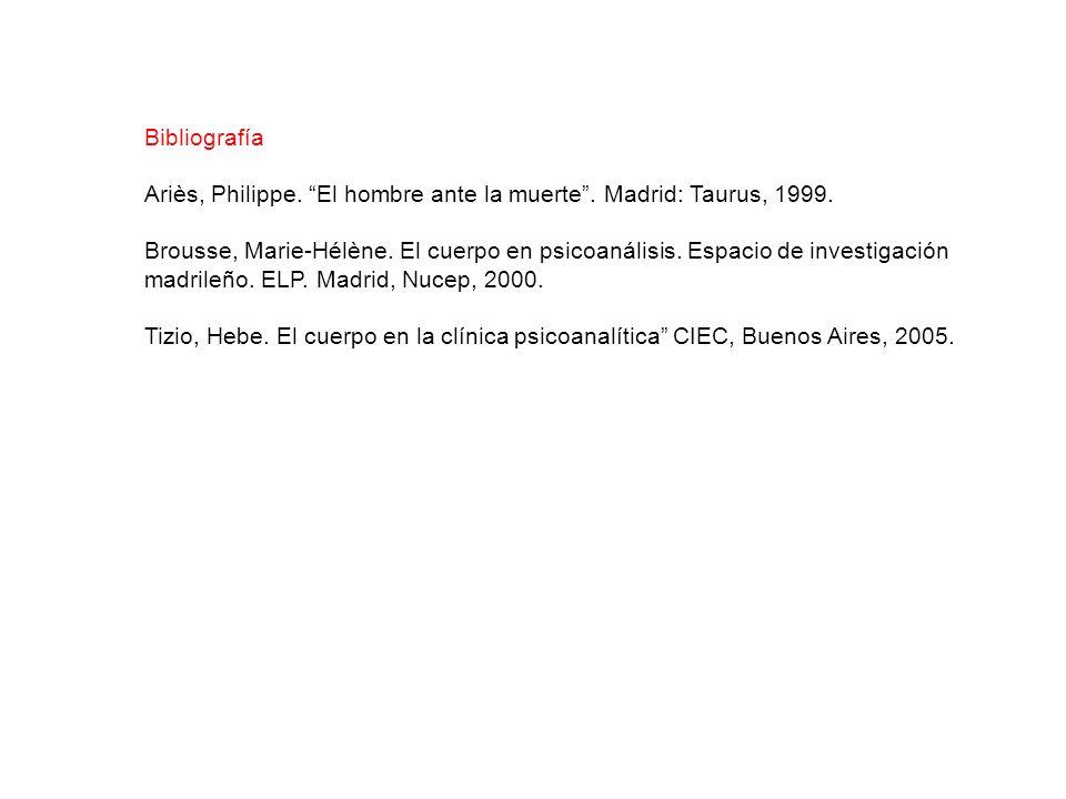 Bibliografía Ariès, Philippe. El hombre ante la muerte . Madrid: Taurus, 1999.