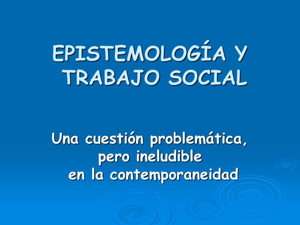 EPISTEMOLOGÍA Y TRABAJO SOCIAL