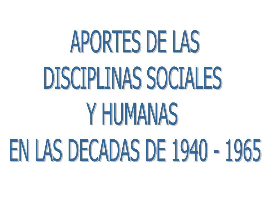 APORTES DE LAS DISCIPLINAS SOCIALES Y HUMANAS EN LAS DECADAS DE 1940 - 1965