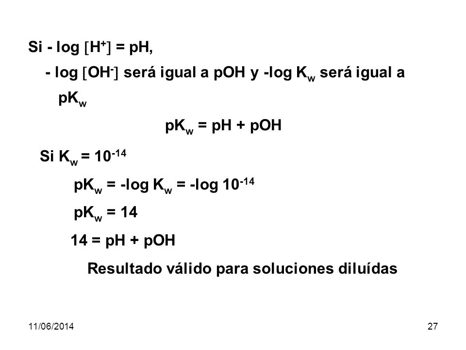 - log OH- será igual a pOH y -log Kw será igual a pKw pKw = pH + pOH