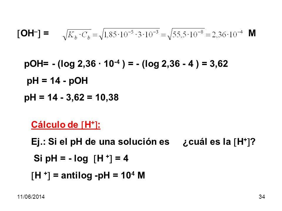 pOH= - (log 2,36 · 10-4 ) = - (log 2,36 - 4 ) = 3,62 pH = 14 - pOH