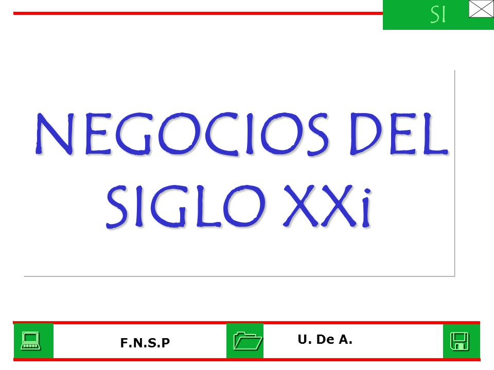 SI NEGOCIOS DEL SIGLO XXi    U. De A. F.N.S.P