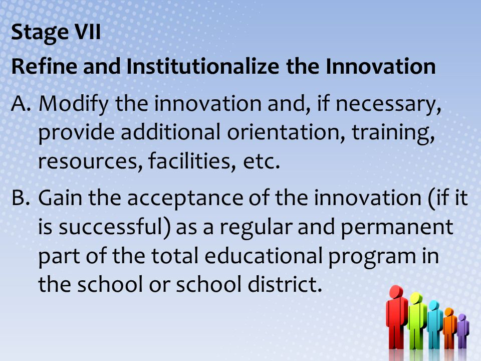 Stage VII Refine and Institutionalize the Innovation.