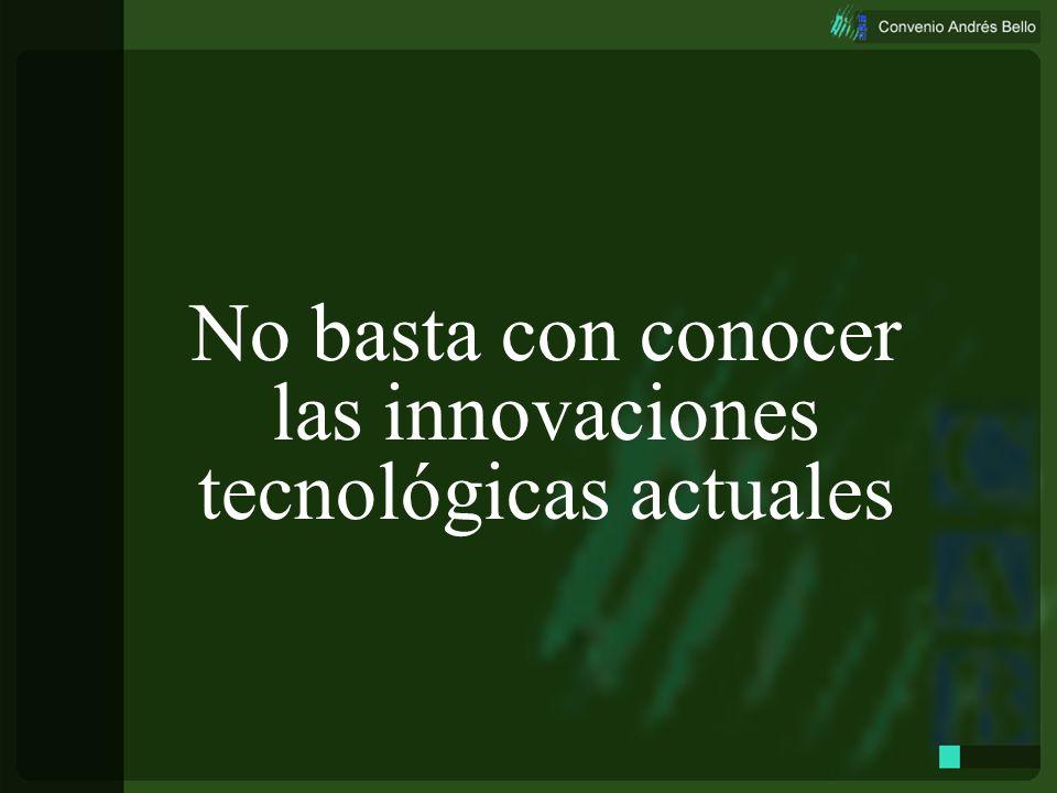 No basta con conocer las innovaciones tecnológicas actuales