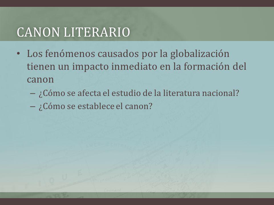 Canon literario Los fenómenos causados por la globalización tienen un impacto inmediato en la formación del canon.