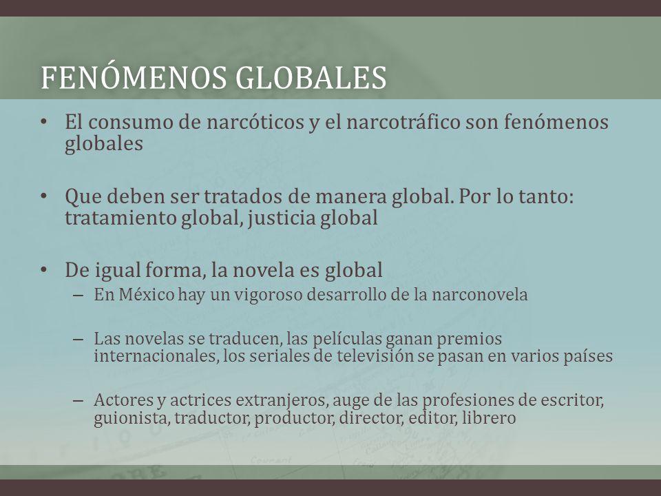 FENÓMENOS GLOBALES El consumo de narcóticos y el narcotráfico son fenómenos globales.