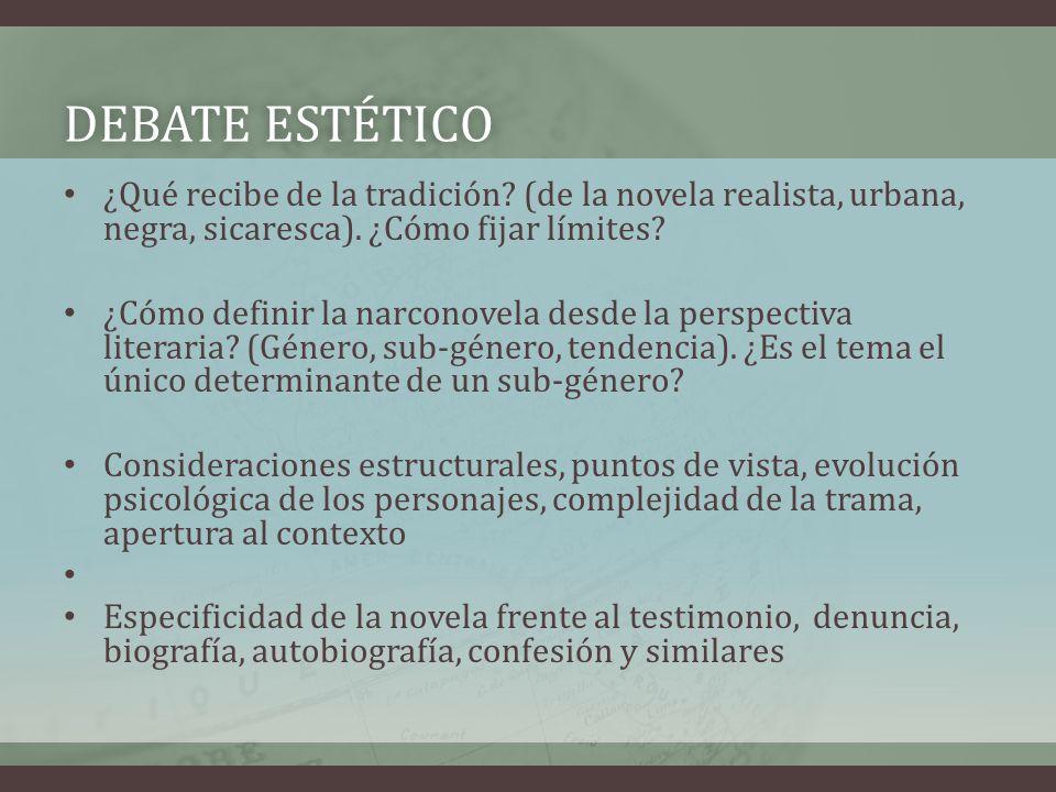 Debate estético ¿Qué recibe de la tradición (de la novela realista, urbana, negra, sicaresca). ¿Cómo fijar límites