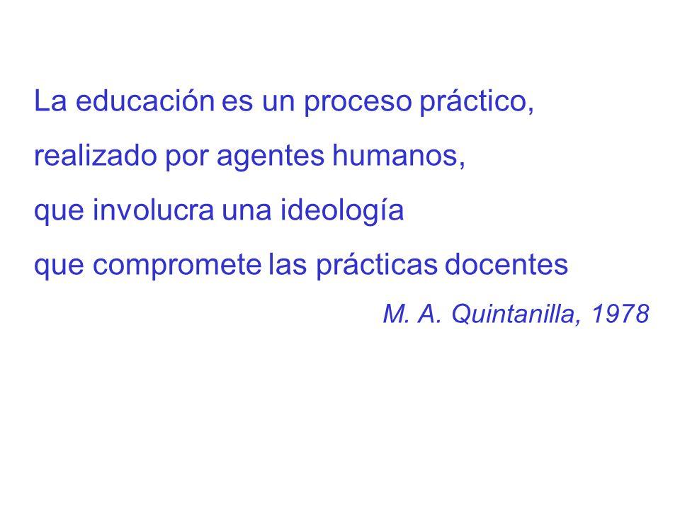 La educación es un proceso práctico, realizado por agentes humanos,