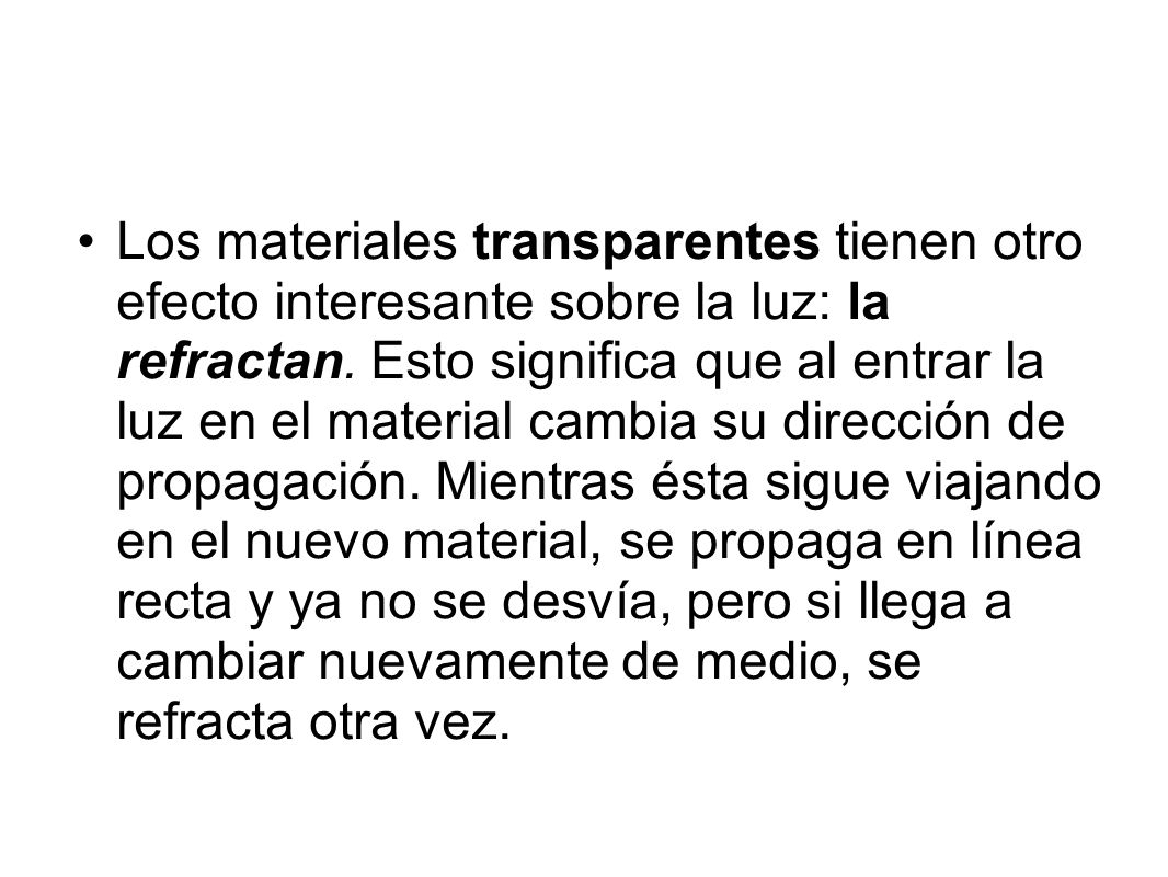 Los materiales transparentes tienen otro efecto interesante sobre la luz: la refractan.