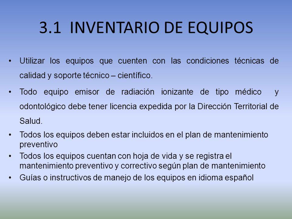 3.1 INVENTARIO DE EQUIPOS Utilizar los equipos que cuenten con las condiciones técnicas de calidad y soporte técnico – científico.