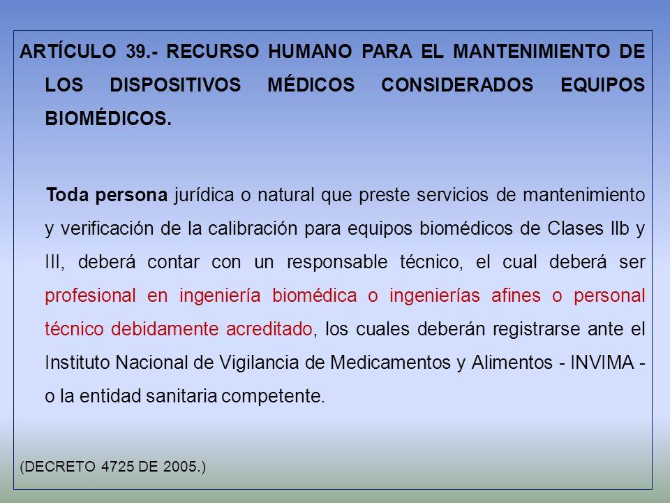 ARTÍCULO 39.- RECURSO HUMANO PARA EL MANTENIMIENTO DE LOS DISPOSITIVOS MÉDICOS CONSIDERADOS EQUIPOS BIOMÉDICOS.