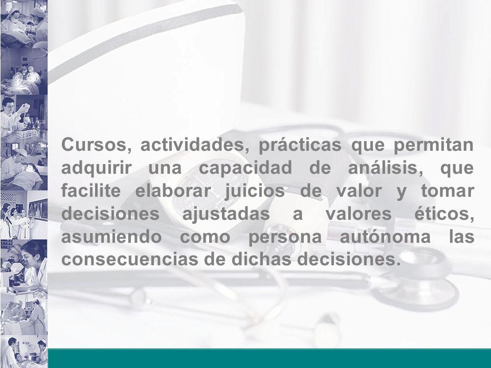 Cursos, actividades, prácticas que permitan adquirir una capacidad de análisis, que facilite elaborar juicios de valor y tomar decisiones ajustadas a valores éticos, asumiendo como persona autónoma las consecuencias de dichas decisiones.