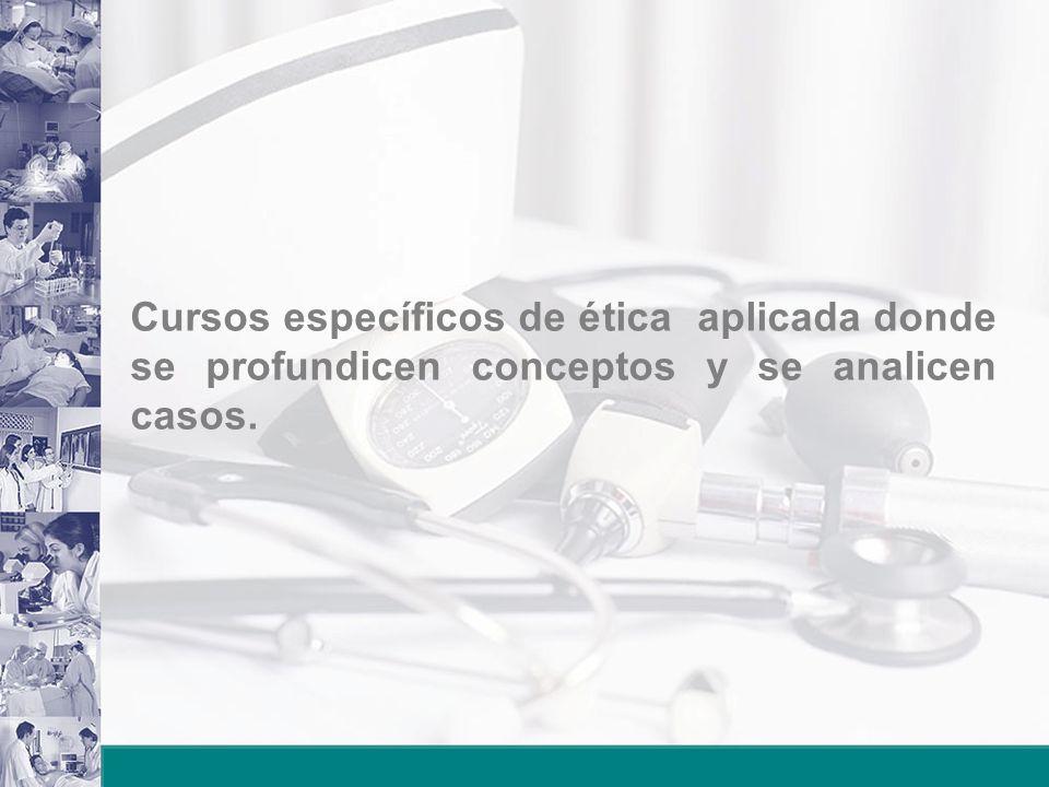 Cursos específicos de ética aplicada donde se profundicen conceptos y se analicen casos.