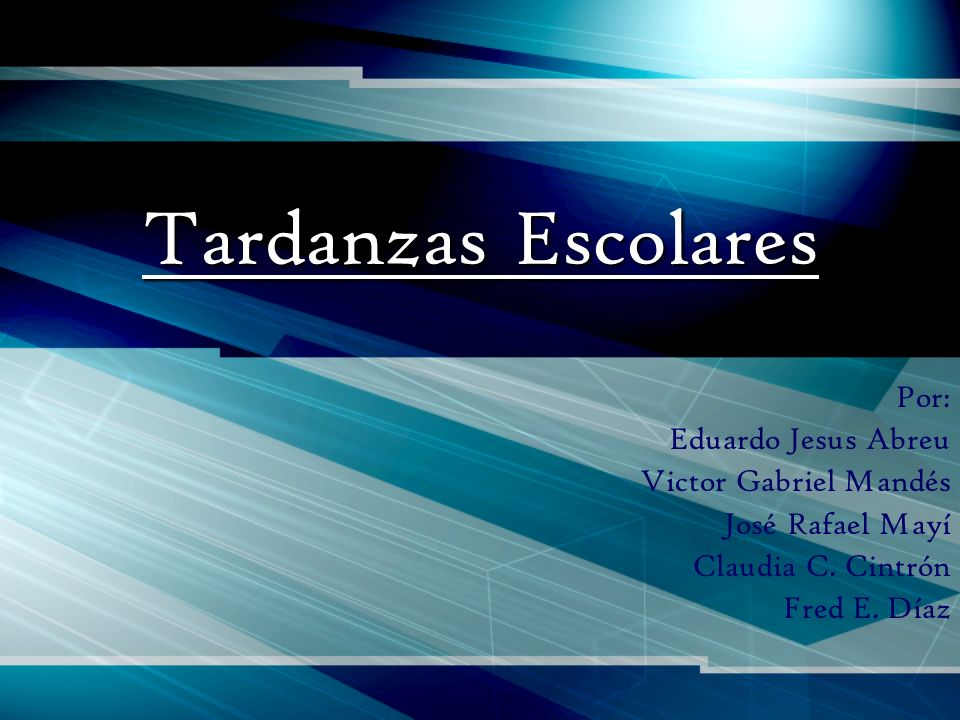 Tardanzas Escolares Por: Eduardo Jesus Abreu Victor Gabriel Mandés