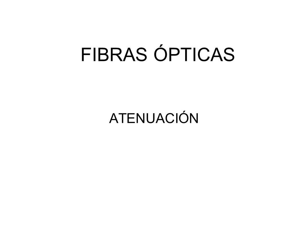 FIBRAS ÓPTICAS ATENUACIÓN