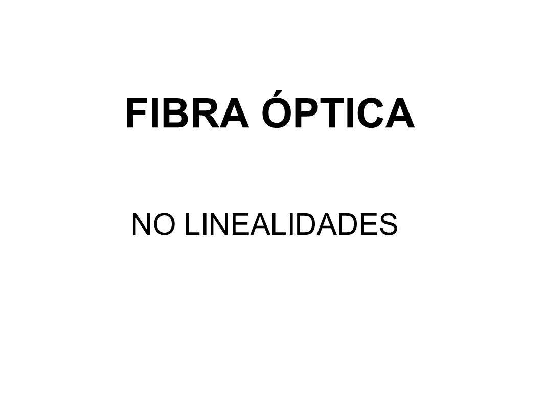 FIBRA ÓPTICA NO LINEALIDADES