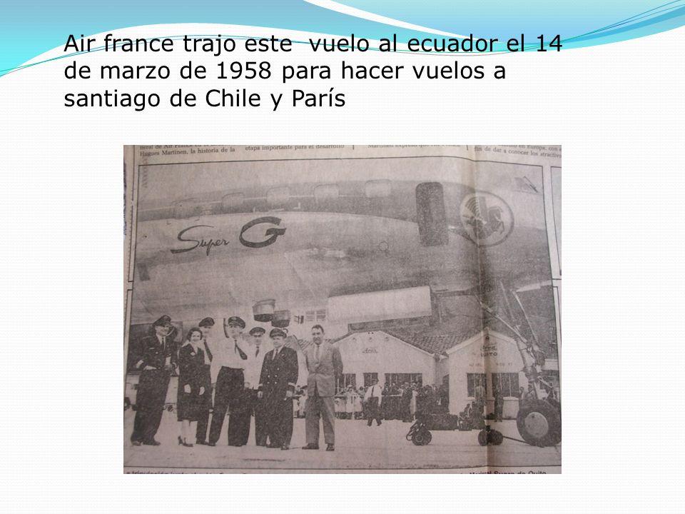 Air france trajo este vuelo al ecuador el 14 de marzo de 1958 para hacer vuelos a santiago de Chile y París