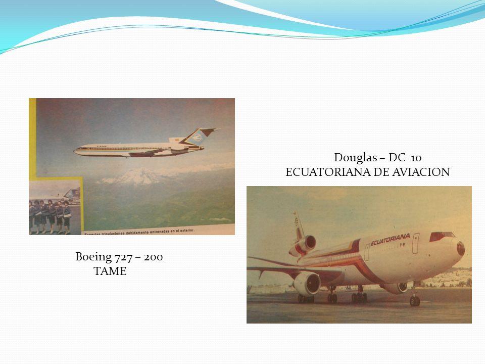 Douglas – DC 10 ECUATORIANA DE AVIACION Boeing 727 – 200 TAME