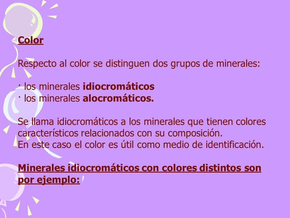 Color Respecto al color se distinguen dos grupos de minerales: · los minerales idiocromáticos · los minerales alocromáticos.