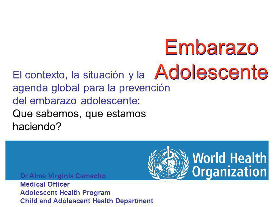 Embarazo Adolescente El contexto, la situación y la agenda global para la prevención del embarazo adolescente: Que sabemos, que estamos haciendo