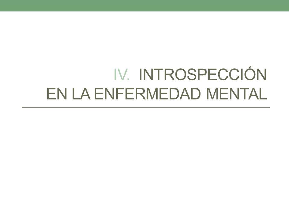 IV. INTROSPECCIÓN EN LA ENFERMEDAD MENTAL