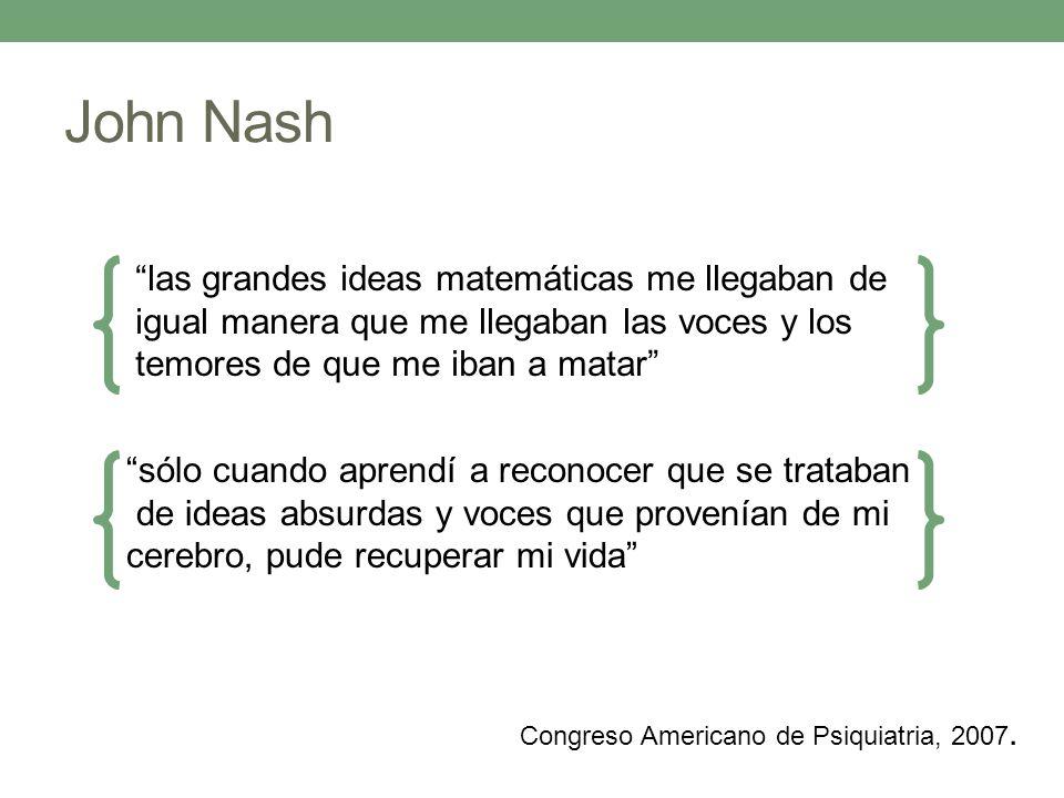 John Nash las grandes ideas matemáticas me llegaban de igual manera que me llegaban las voces y los temores de que me iban a matar