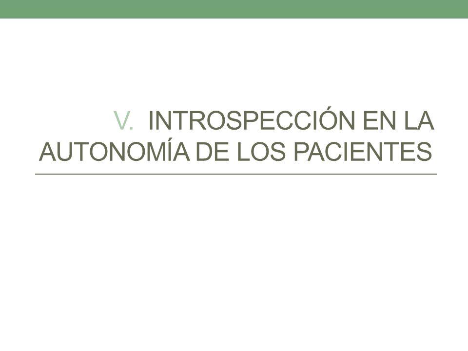 V. INTROSPECCIÓN EN LA AUTONOMÍA DE LOS PACIENTES