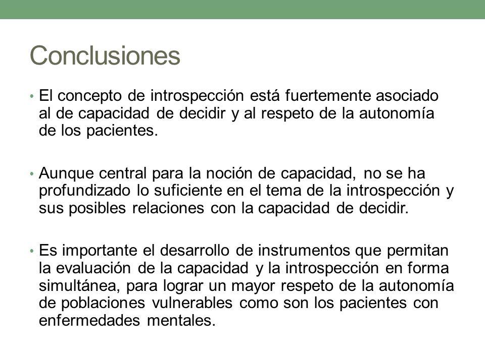Conclusiones El concepto de introspección está fuertemente asociado al de capacidad de decidir y al respeto de la autonomía de los pacientes.