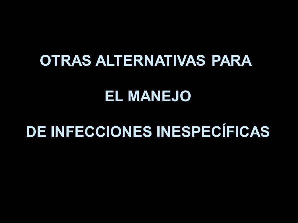 OTRAS ALTERNATIVAS PARA DE INFECCIONES INESPECÍFICAS
