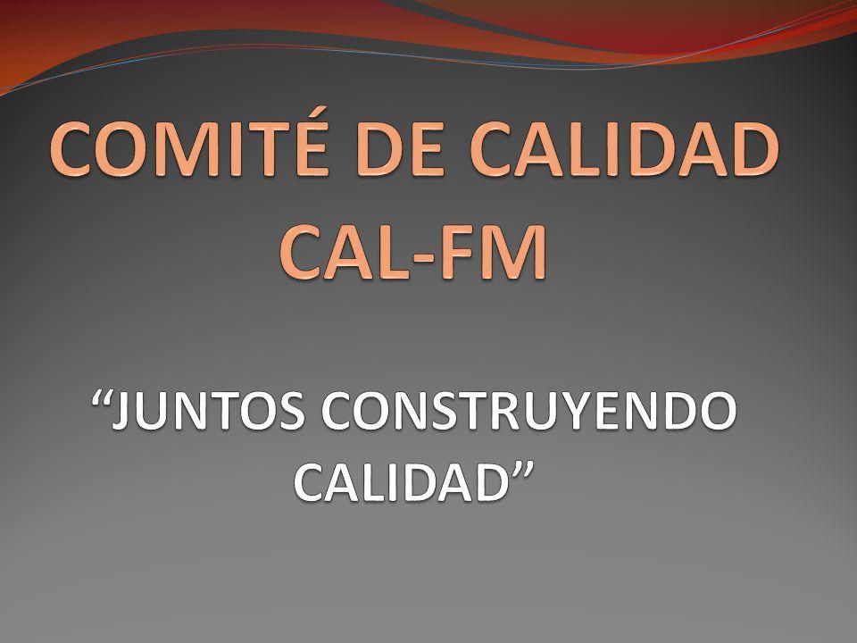 COMITÉ DE CALIDAD CAL-FM JUNTOS CONSTRUYENDO CALIDAD