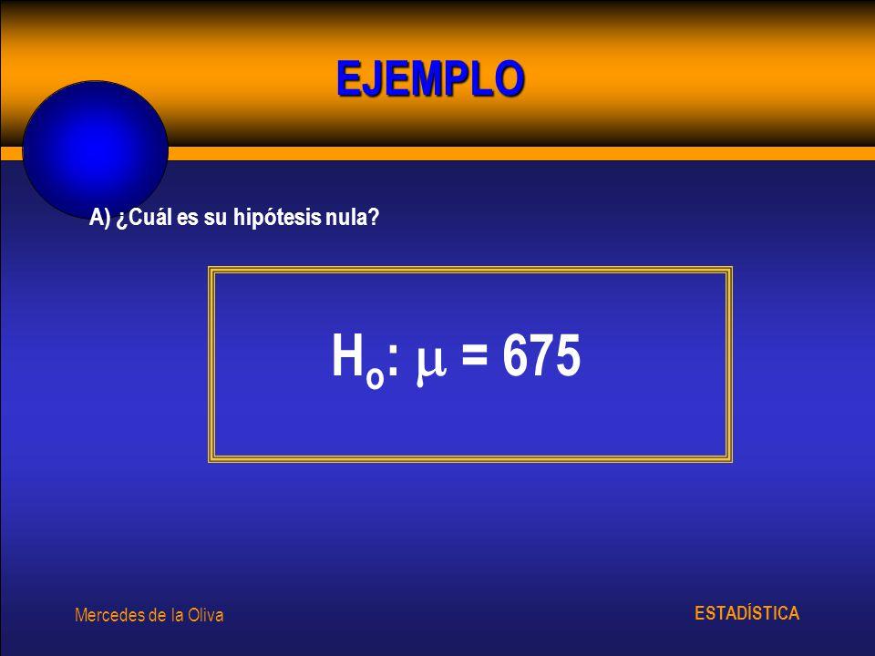 Ho:  = 675 EJEMPLO A) ¿Cuál es su hipótesis nula