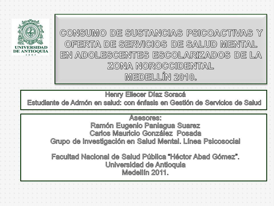CONSUMO DE SUSTANCIAS PSICOACTIVAS Y OFERTA DE SERVICIOS DE SALUD MENTAL EN ADOLESCENTES ESCOLARIZADOS DE LA ZONA NOROCCIDENTAL MEDELLÍN 2010.