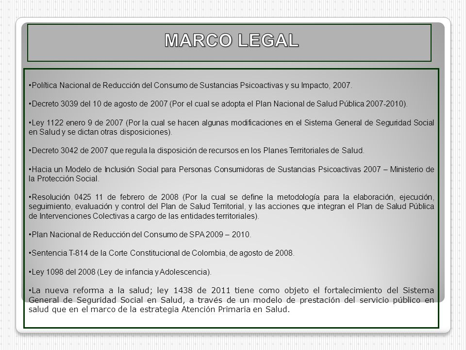 MARCO LEGAL Política Nacional de Reducción del Consumo de Sustancias Psicoactivas y su Impacto, 2007.