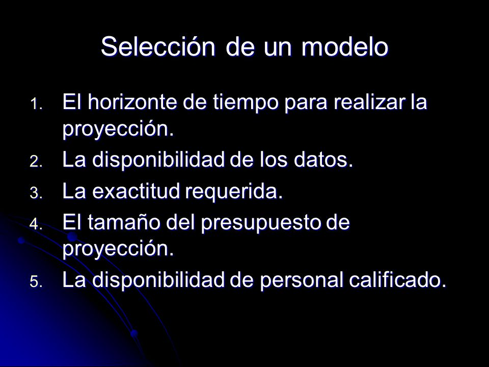 Selección de un modelo El horizonte de tiempo para realizar la proyección. La disponibilidad de los datos.