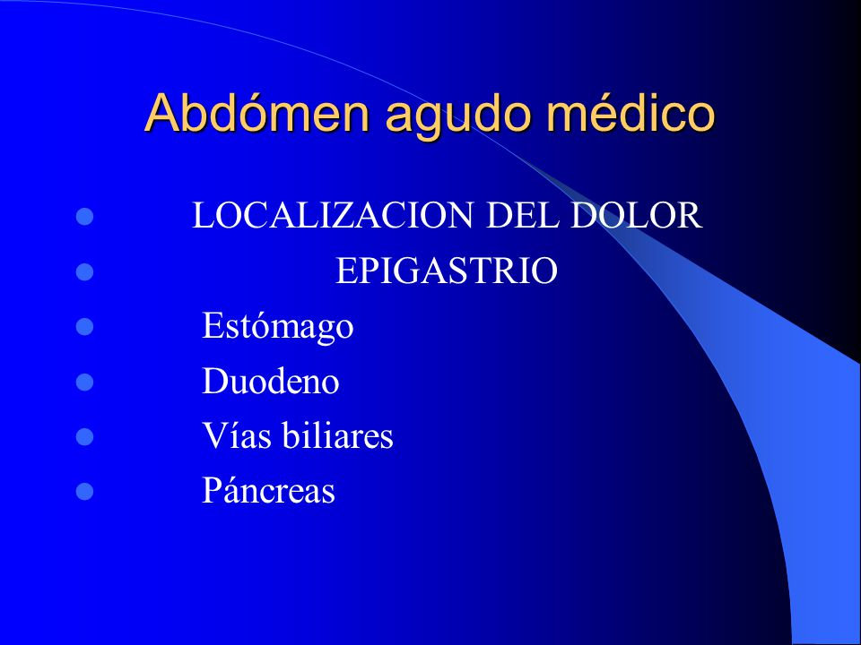 Abdómen agudo médico LOCALIZACION DEL DOLOR EPIGASTRIO Estómago