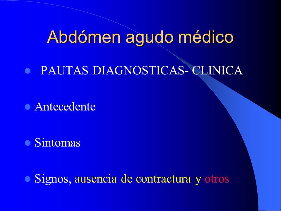 Abdómen agudo médico PAUTAS DIAGNOSTICAS- CLINICA Antecedente Síntomas
