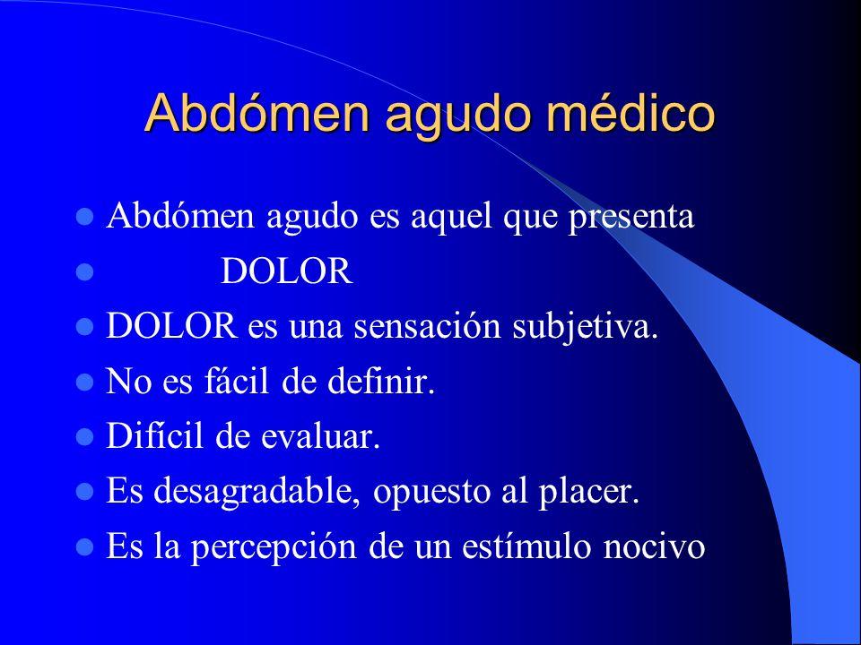 Abdómen agudo médico Abdómen agudo es aquel que presenta DOLOR